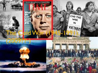 The Cold War (1945-1991), (2009 ??- )