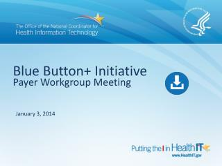 Blue Button+ Initiative Payer Workgroup Meeting