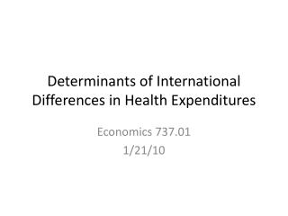 Determinants of International Differences in Health Expenditures