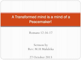 A Transformed mind is a mind of a Peacemaker!