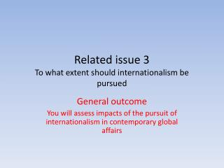 Related issue 3 To what extent should internationalism be pursued