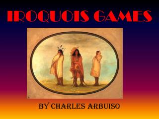 IROQUOIS GAMES By Charles Arbuiso