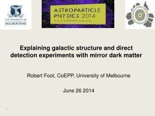 Robert Foot,  CoEPP , University  of Melbourne June  26 2014