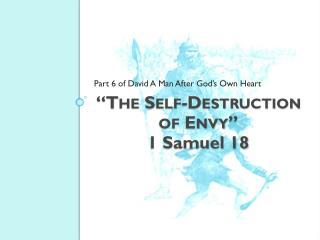 """ The Self-Destruction of Envy "" 1 Samuel  18"