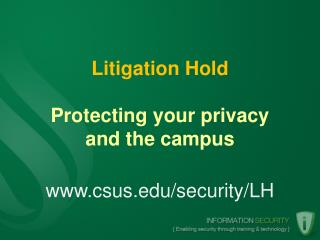 Litigation Hold Protecting your privacy and the campus