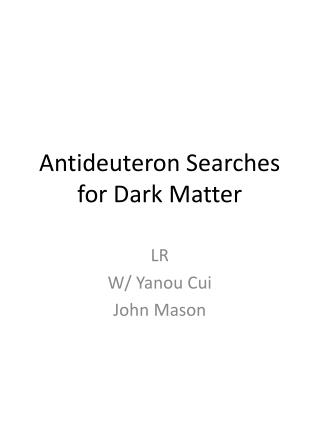 Antideuteron  Searches for Dark Matter