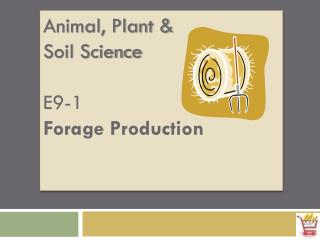 Animal, Plant &  Soil Science E9-1 Forage Production