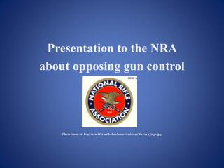 Presentation  to the NRA  about opposing gun  control