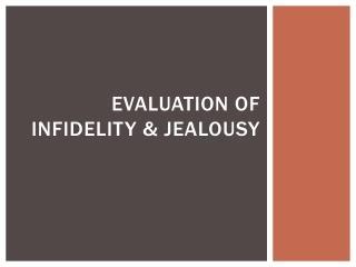 Evaluation of infidelity & jealousy