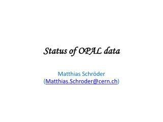 Status of OPAL data