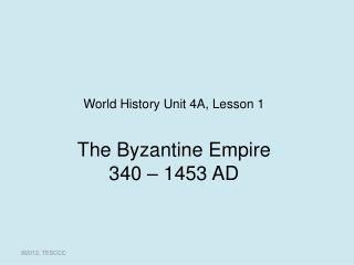 The Byzantine Empire 340 – 1453  AD