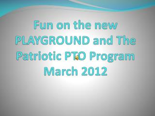Fun on the new PLAYGROUND and The Patriotic PTO Program March 2012