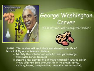 "George Washington  Carver ""All of my work was to help the farmer."""