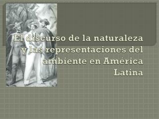 El  discurso de la naturaleza y las representaciones del ambiente en América Latina