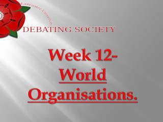 Week 12- World Organisations.
