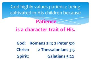 God highly values patience being cultivated in His children because