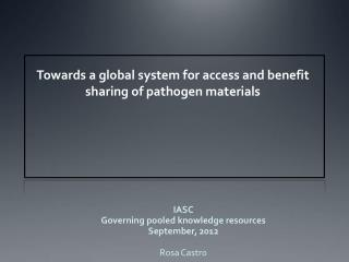 IASC Governing pooled knowledge resources September, 2012 Rosa Castro