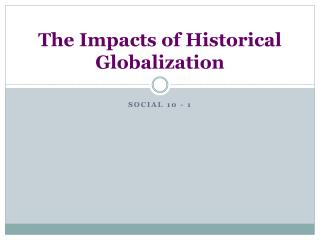 The Impacts of Historical Globalization