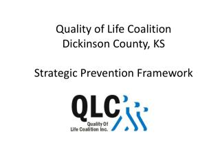 Quality of Life Coalition Dickinson County, KS Strategic Prevention Framework