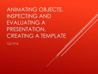 Animating Objects, Inspecting and Evaluating a presentation, Creating a template