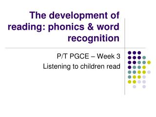 The development of reading: phonics & word recognition