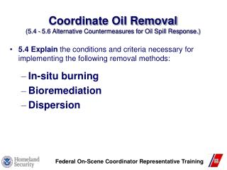 Coordinate Oil Removal 5.4 - 5.6 Alternative Countermeasures for Oil Spill Response.