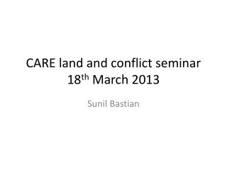 CARE land and conflict seminar 18 th  March 2013