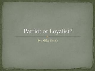 Patriot or Loyalist?