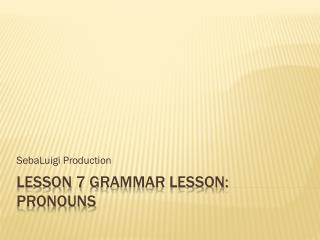 Lesson 7 Grammar Lesson: Pronouns
