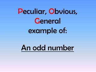 P eculiar,  O bvious,  G eneral  example of: