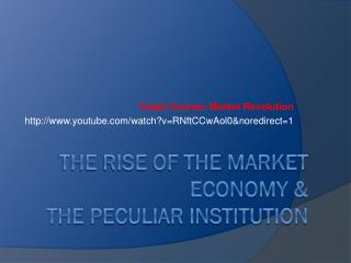 The Rise of the market Economy &  the Peculiar Institution