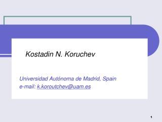 Kostadin N. Koruchev  Universidad  Autónoma  de Madrid, Spain     e-mail:  k.koroutchev@uam.es