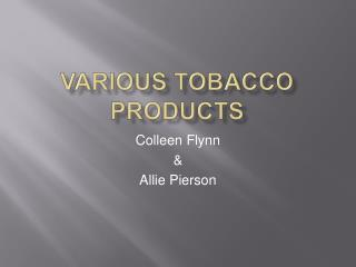 Various tobacco products