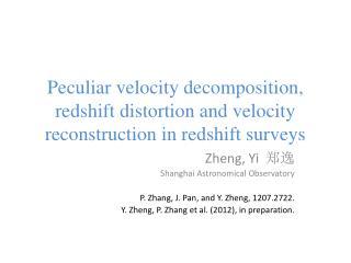 Zheng , Yi   郑逸 Shanghai Astronomical Observatory P . Zhang, J. Pan, and Y.  Zheng , 1207.2722.