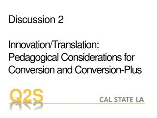 Discussion 2 Innovation/Translation: Pedagogical Considerations for Conversion and Conversion-Plus