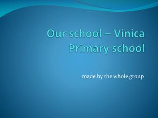 Our school  � Vinica Primary  school