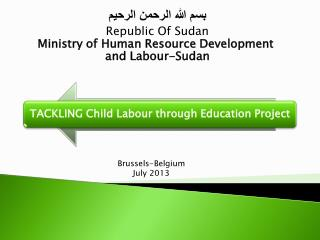 بسم الله الرحمن الرحيم Republic Of Sudan Ministry of Human Resource Development  and Labour-Sudan