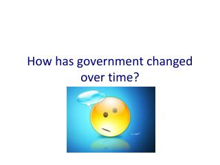 How has government changed over time?
