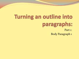 Turning an outline into  paragraphs: