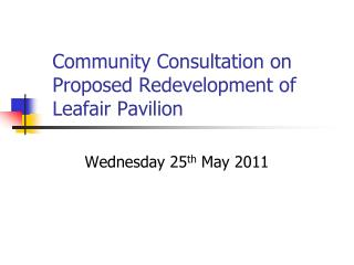 Community Consultation on Proposed Redevelopment of Leafair Pavilion