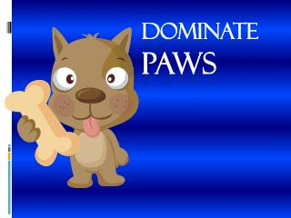 Dominate  Paws