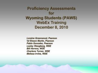 Proficiency Assessments  for  Wyoming Students (PAWS)  WebEx Training December 8, 2010
