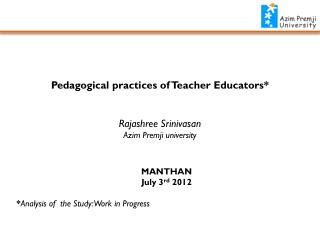 MANTHAN July 3 rd  2012 * Analysis of  the Study: Work in Progress