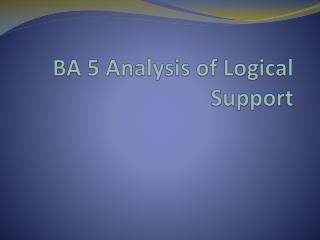 BA 5 Analysis of Logical Support