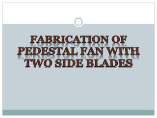 FABRICATION OF  PEDESTAL FAN WITH TWO SIDE BLADES