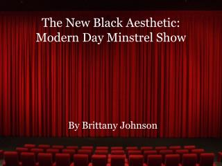 The New Black Aesthetic: Modern  Day Minstrel Show