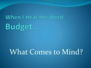 When I Hear the Word Budget.....