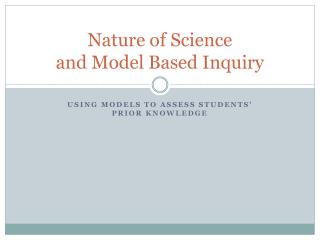 Nature of Science and Model Based Inquiry