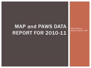MAP  and  Paws data report for 2010-11