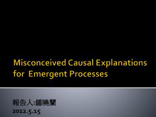 Misconceived Causal Explanations for  Emergent Processes